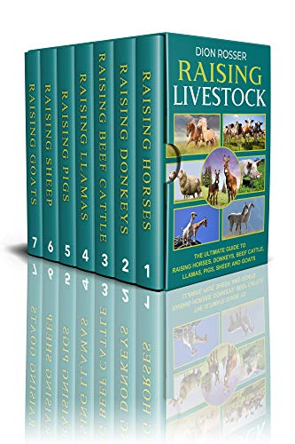 Raising Livestock: The Ultimate Guide to Raising Horses, Donkeys, Beef Cattle, Llamas, Pigs, Sheep, and Goats by [Dion Rosser]