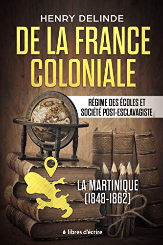 De la France coloniale - Régime des écoles et société post-esclavagiste: La Martinique (1848-1862)
