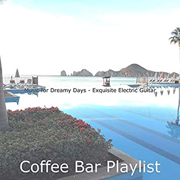 Music for Dreamy Days - Exquisite Electric Guitar