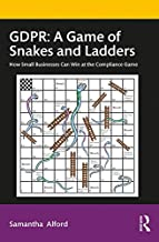 GDPR: A Game of Snakes and Ladders: How Small Businesses Can Win at the Compliance Game (English Edition)