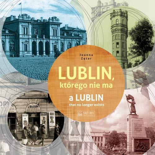 Lublin, którego nie ma / A Lublin that no longer exist