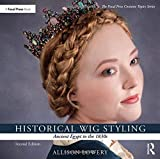 Historical Wig Styling: Ancient Egypt to the 1830s (The Focal Press Costume Topics Series)