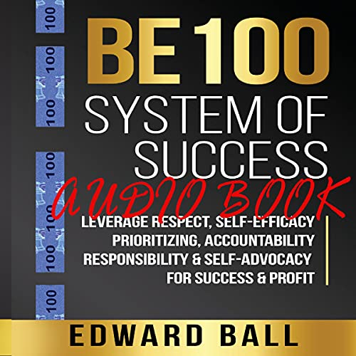 Be 100 System of Success Audiobook By Edward Ball cover art