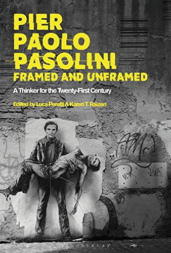 Pier Paolo Pasolini, Framed and Unframed: A Thinker for the Twenty-First...