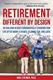 Retirement: Different by Design: Six Building Blocks Fundamentally Changing How Life After Work is Viewed, Planned For, and Lived