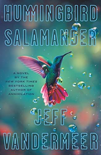Hummingbird Salamander: A Novel by [Jeff VanderMeer]