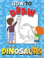 How to Draw Dinosaurs: Step by Step Activity Book, Learn How Draw Dinosaurs, Fun and Easy Workbook for Kids