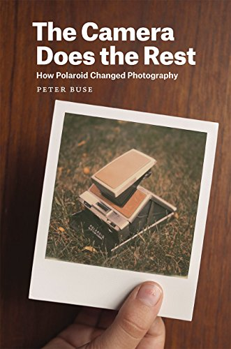 The Camera Does the Rest: How Polaroid Changed Photography