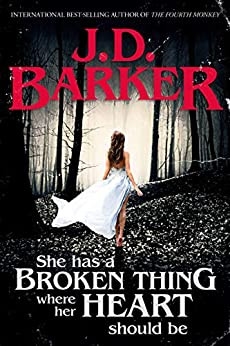 She Has A Broken Thing Where Her Heart Should Be by [J.D. Barker]