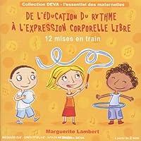 De L'Education Du Rythme A L'Expression Corporelle Libre : 12 mises en train