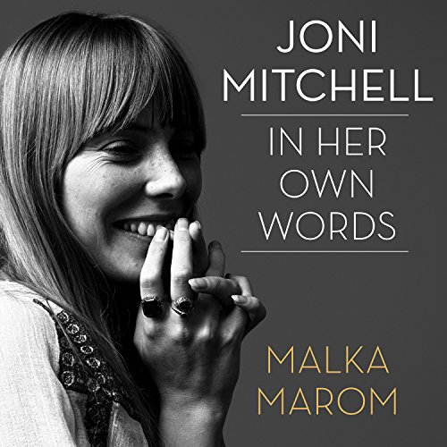 Joni Mitchell: In Her Own Words by Malka Marom