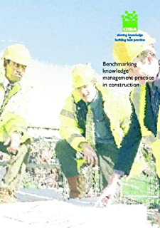 Benchmarking knowledge management practice in construction (C620)