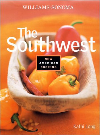 The Southwest (Williams-Sonoma New American Cooking)