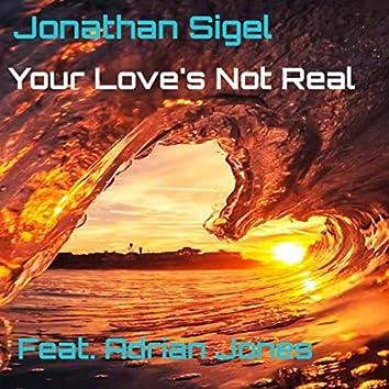 Your Love's Not Real (feat. Adrian Jones)