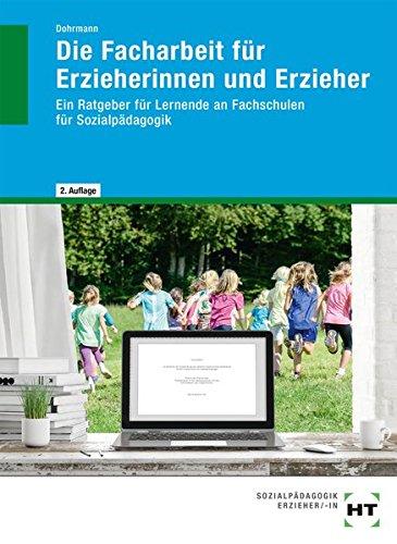 Die Facharbeit für Erzieherinnen und Erzieher: Ein Ratgeber für Lernende an Fachschulen für Sozialpädagogik