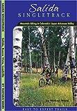 Salida Singletrack: Mountain Biking in Colorado s Upper Arkansas Valley