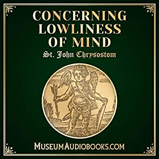 Concerning Lowliness of Mind                   By:                                                                                                                                 St. John Chrysostom                               Narrated by:                                                                                                                                 Andrea Giordani                      Length: 47 mins     Not rated yet     Overall 0.0