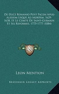 De Duce Rohanio Post Pacem Apud Alesium Usque Ad Mortem, 1629-1638, Et Le Comte De Saint-Germain Et Ses Reformes, 1775-1777 (1884) (Latin Edition)