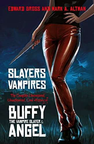 Slayers and Vampires: The Complete Uncensored, Unauthorized, Oral History of Buffy the Vampire Slayer & Angel (English Edition)