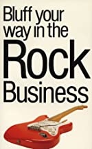 Bluff Your Way in the Rock Music Business (The Bluffer's Guides)