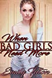 When Bad Girls Need More (The Institute: Bad Girls Book 5)...