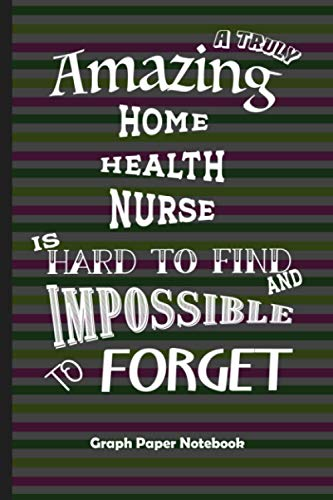 Home Health Nurse Gift: Graph Paper Notebook Best Gift for Colleagues, Friends and Family 6x9 100 pages