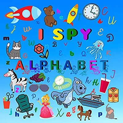 I SPY Alphabet: Fun Guessing Book For Toddlers (Puzzle Book For 2-5 Years Old)