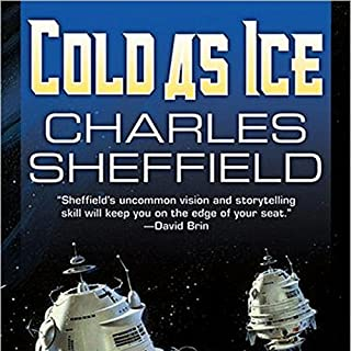 Cold as Ice     Cold as Ice, Book 1              By:                                                                                                                                 Charles Sheffield                               Narrated by:                                                                                                                                 Christine Rendel                      Length: 13 hrs and 27 mins     37 ratings     Overall 3.8
