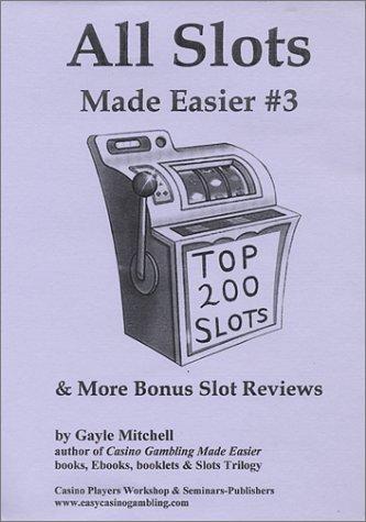 All Slots Made Easier #3 (Top 200 Slots & More Bonus Slot Reviews)