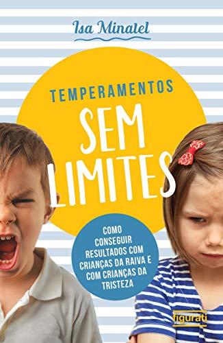 Temperamentos sem limites: como conseguir resultados com crianças da raiva com crianças da tristeza