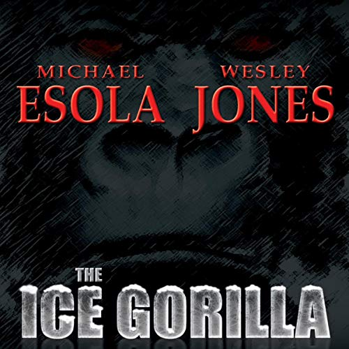 The Ice Gorilla Audiobook By Michael Esola,                                                                                        Wesley Jones cover art