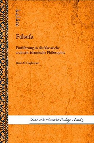 Falsafa Einführung in die klassische arabisch-islamische Philosophie (Studienreihe Islamische Theologie): Einführung in dei klassische arabisch-islamische Philosophie