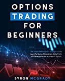Options Trading For Beginners: The Simplified Guide for All Beginners to Learn The Basics of Investment, Make Profits and Generate Passive Income with Options