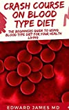 CRASH COURSE ON BLOOD TYPE DIET: The Beginners Guide To Using Blood Type Diet For Your Health Living