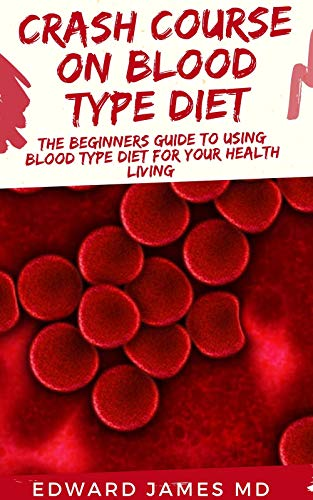 CRASH COURSE ON BLOOD TYPE DIET: The Beginners Guide To Using Blood Type Diet For Your Health Living (English Edition) eBook: James MD, Edward: Amazon.es: Tienda Kindle