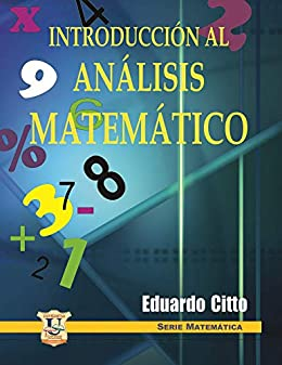 Introducción al análisis matemático: Operaciones fundamentales (Spanish Edition) by [Eduardo Citto]