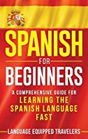 Spanish for Beginners: A Comprehensive Guide for Learning the Spanish Language Fast