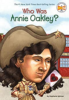 Who Was Annie Oakley? (Who Was?) by [Stephanie Spinner, Who HQ, Larry Day]
