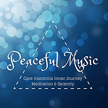 Peaceful Music for Cure Insomnia Inner Journey Meditation & Serenity