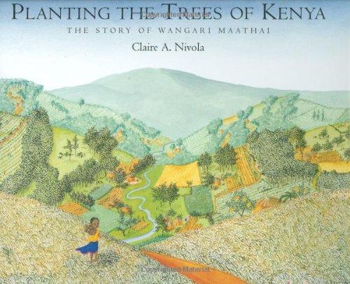 Planting the Trees of Kenya: The Story of Wangari Maathai (Frances Foster Books)