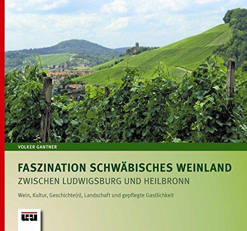 Faszination Schwäbisches Weinland zwischen Ludwigsburg und Heilbronn: Wein, Kultur, Geschichte(n), Landschaft und gepflegte Gastlichkeit