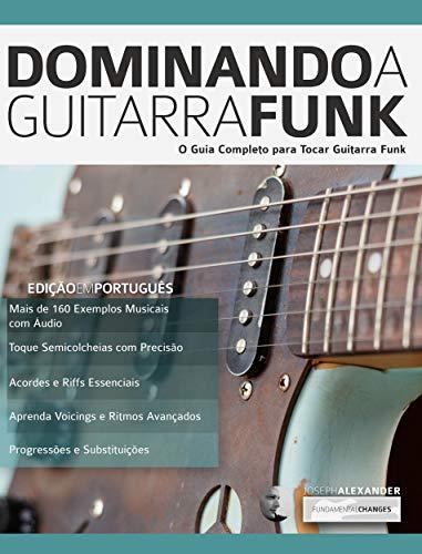 Dominando a Guitarra Funk: O Guia Completo para Guitarra Funk (Tocar Guitarra Funk Livro 1) (Portuguese Edition) eBook: Alexander, Joseph, Chaves, Marcos: Amazon.es: Tienda Kindle