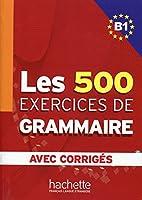LES 500 EXERCICES DE GRAMMAIRE-B1(AVEC CORRIGES)