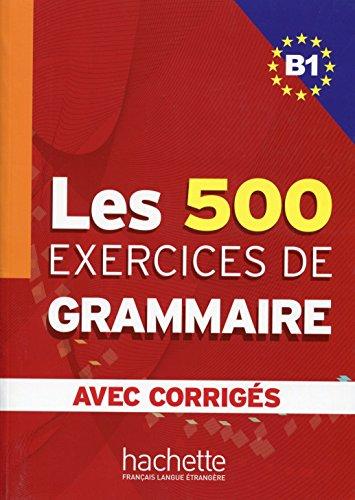 Les 500 Exercices De Grammaire. Niveau B1. Avec Corrigés: Corrigés intégrés