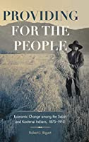 Providing for the People: Economic Change Among the Salish and Kootenai Indians, 1875–1910 (Civilization of the American Indian)