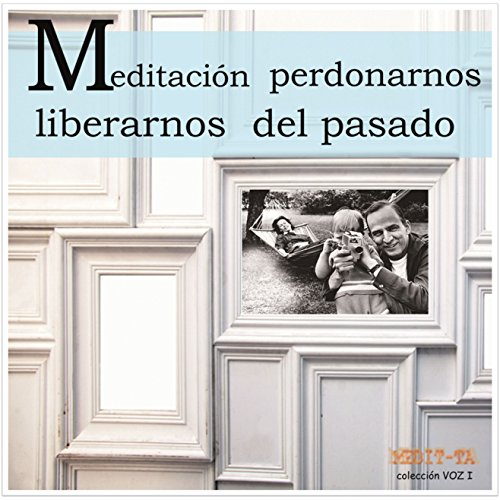 Meditacion Para Perdonarnos y Liberarnos del Pasado [Meditation to Forgive and Free Ourselves from the Past]  By  cover art