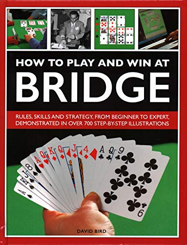 How to Play and Win at Bridge: History, Rules, Skills And Tactics