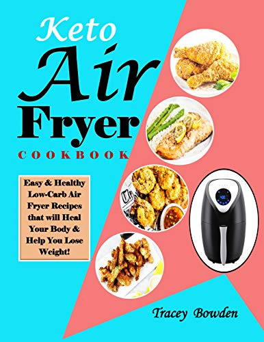 An image of the Keto Air Fryer Cookbook: Easy & Healthy Low-Carb Air Fryer Recipes that will Heal Your Body & Help You Lose Weight!