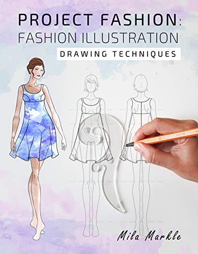 Project Fashion: Fashion Illustration: Drawing Techniques (Fashion Essentials Book 1) (English Edition)