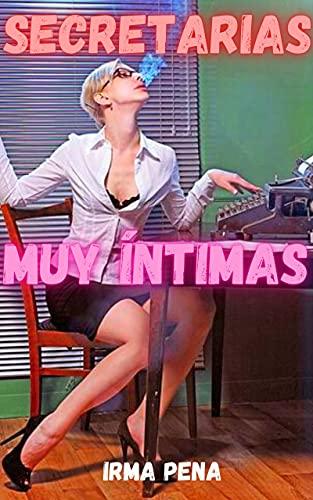 Secretarias muy íntimas: confesiones íntimas, relatos eróticos, sexo para adultos, amor, citas, pasión, sensualidad
